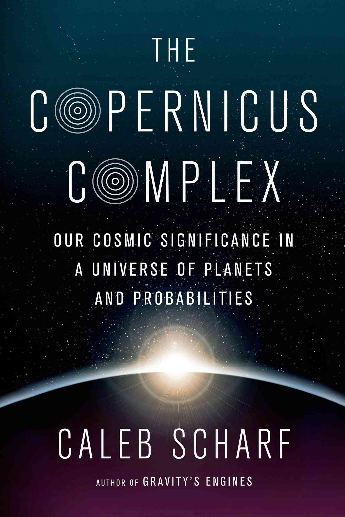 The Copernicus Complex By Scharf, Caleb